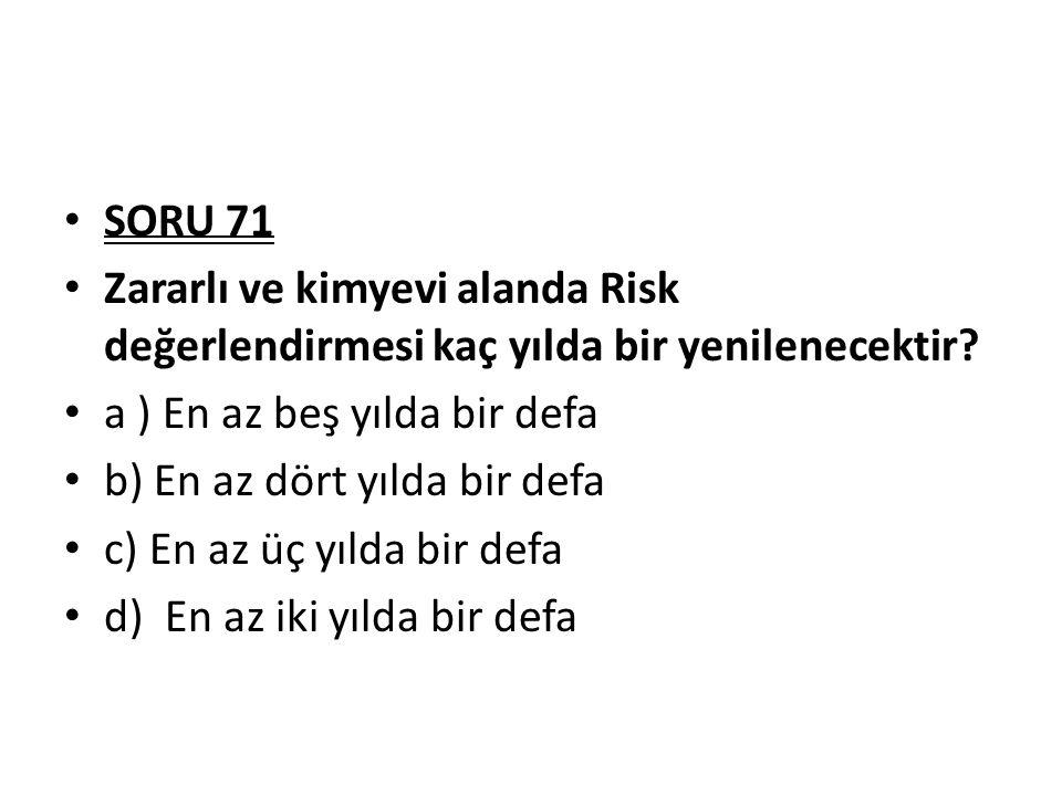 SORU 71 Zararlı ve kimyevi alanda Risk değerlendirmesi kaç yılda bir yenilenecektir.