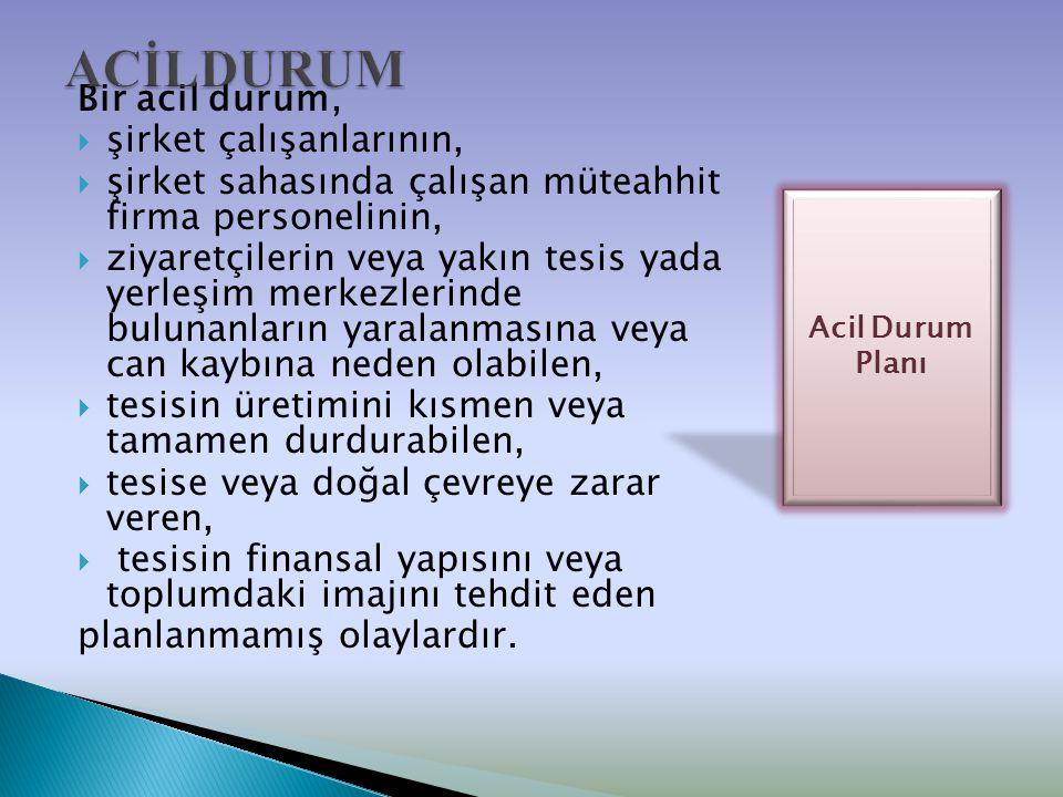 Acil durum planları belirli bir acil durum ortaya çıktığı zaman yapılacak işlemlerin özet olarak belirtmeli ve aşağıdaki hususları içermelidir.