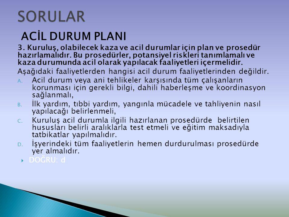 ACİL DURUM PLANI 3. Kuruluş, olabilecek kaza ve acil durumlar için plan ve prosedür hazırlamalıdır. Bu prosedürler, potansiyel riskleri tanımlamalı ve