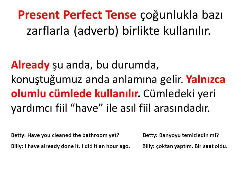 Present Perfect Tense çoğunlukla bazı zarflarla (adverb) birlikte kullanılır. Already şu anda, bu durumda, konuştuğumuz anda anlamına gelir. Yalnızca