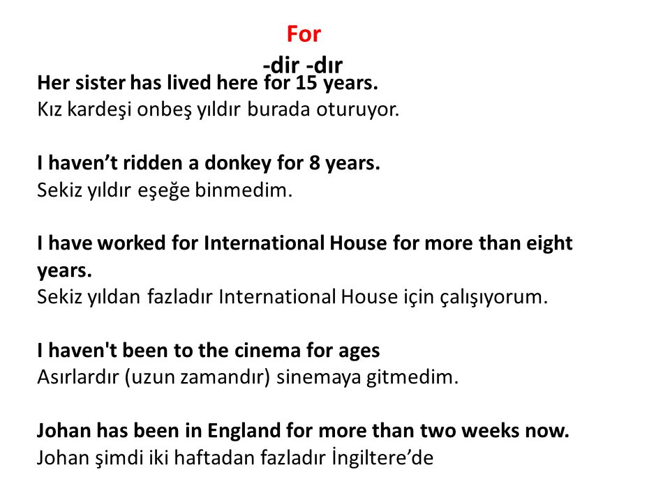For -dir -dır Her sister has lived here for 15 years.