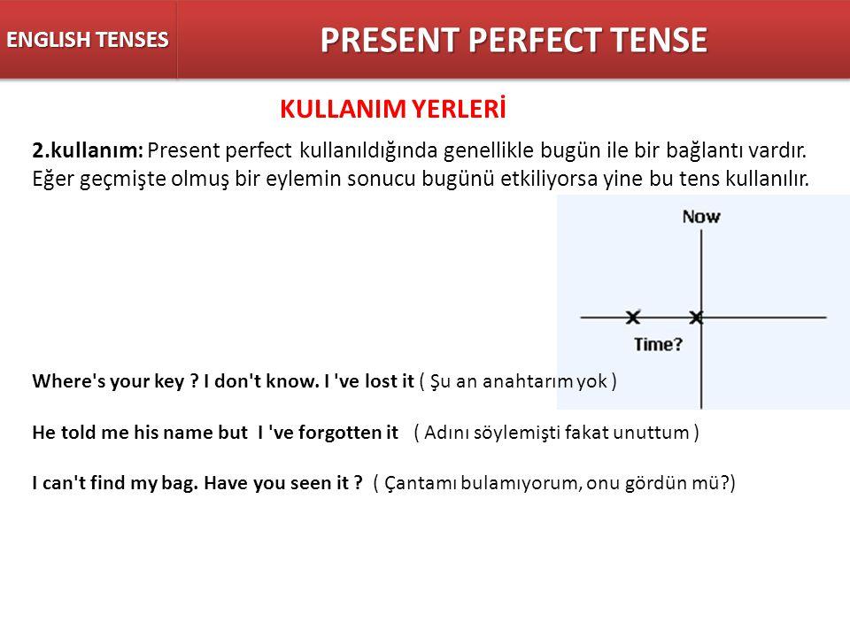 ENGLISH TENSES PRESENT PERFECT TENSE 2.kullanım: Present perfect kullanıldığında genellikle bugün ile bir bağlantı vardır. Eğer geçmişte olmuş bir eyl