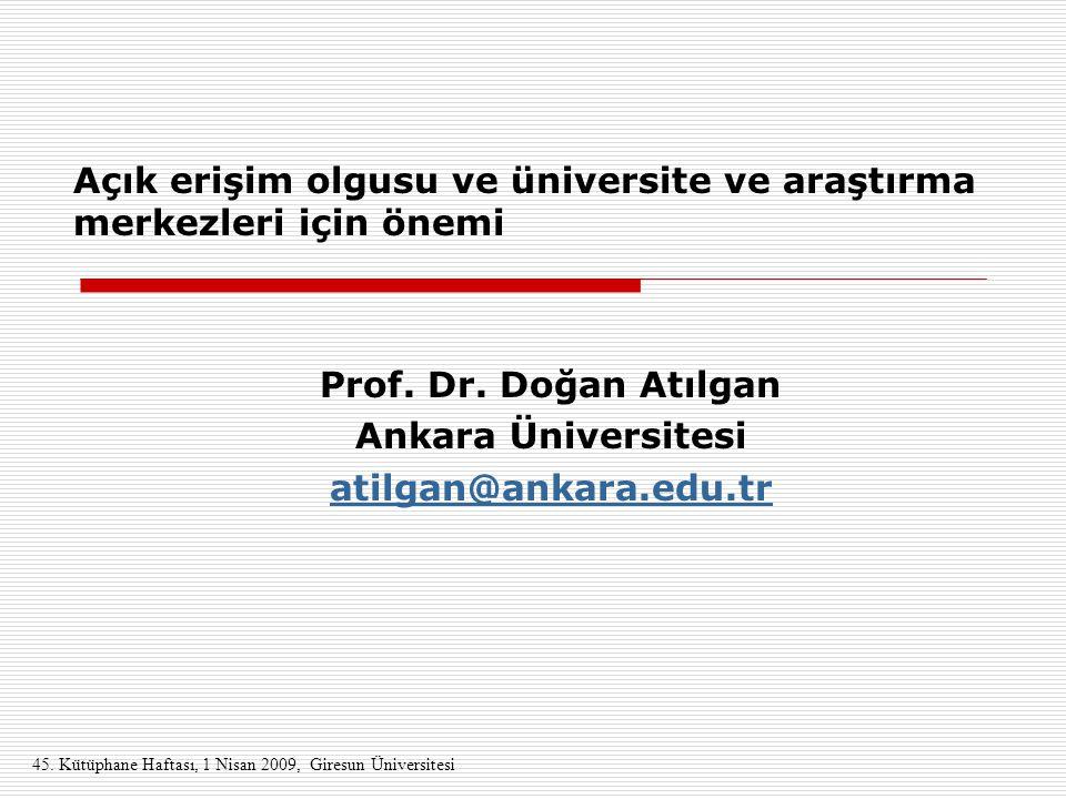 Açık erişim olgusu ve üniversite ve araştırma merkezleri için önemi Prof. Dr. Doğan Atılgan Ankara Üniversitesi atilgan@ankara.edu.tr 45. Kütüphane Ha