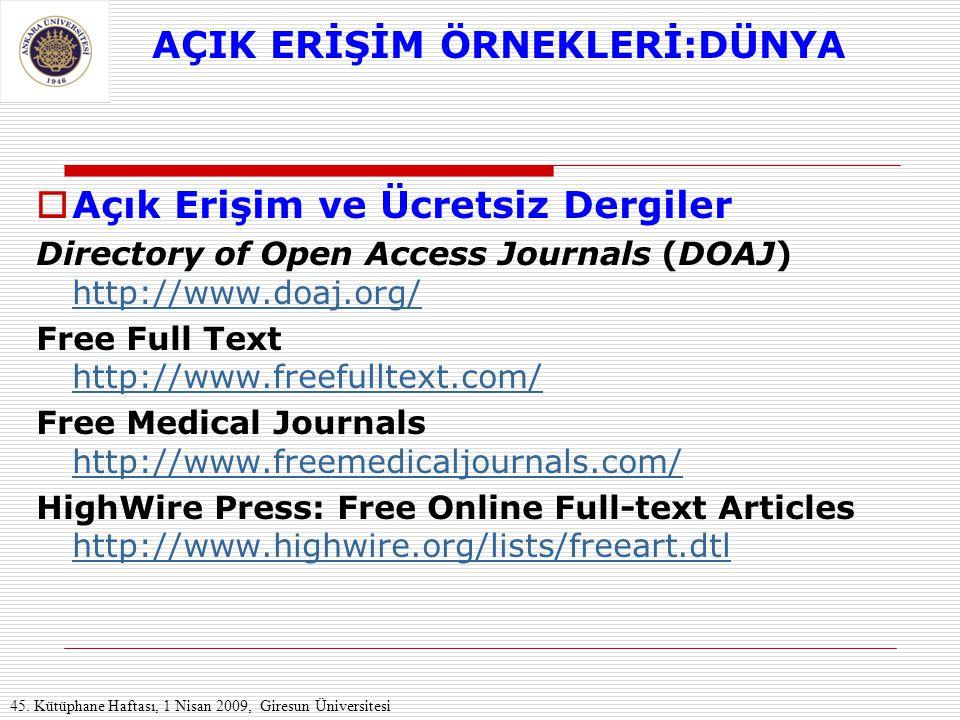 AÇIK ERİŞİM ÖRNEKLERİ:DÜNYA  Açık Erişim ve Ücretsiz Dergiler Directory of Open Access Journals (DOAJ) http://www.doaj.org/ http://www.doaj.org/ Free