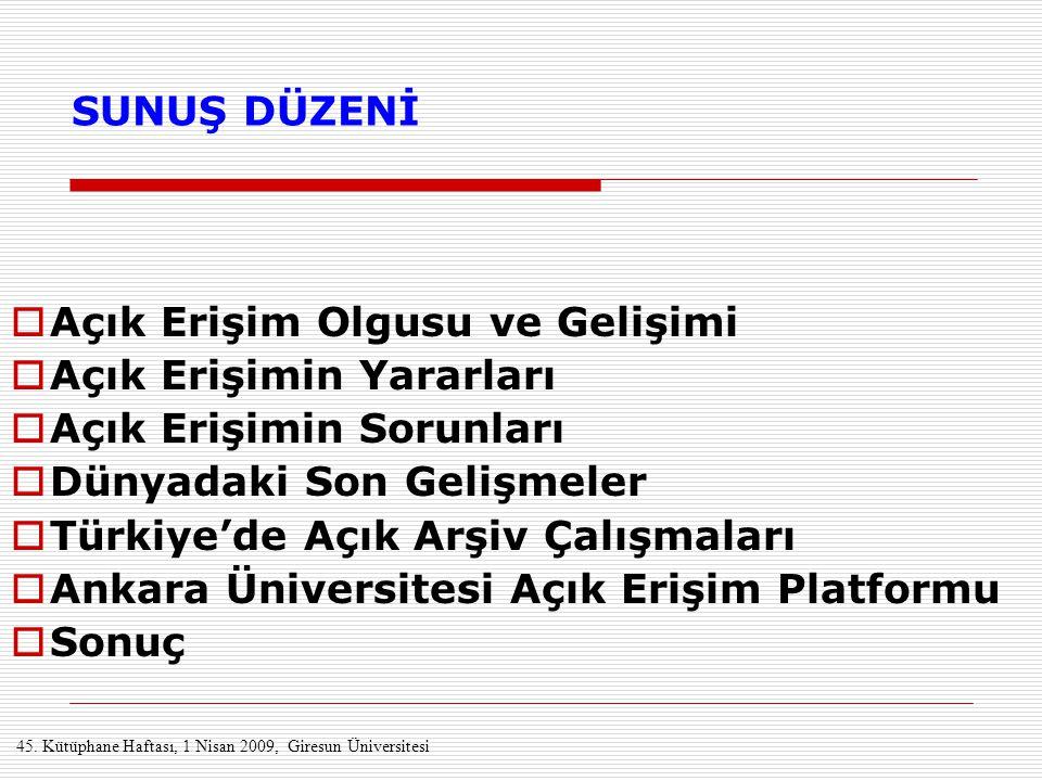 SUNUŞ DÜZENİ  Açık Erişim Olgusu ve Gelişimi  Açık Erişimin Yararları  Açık Erişimin Sorunları  Dünyadaki Son Gelişmeler  Türkiye'de Açık Arşiv Ç