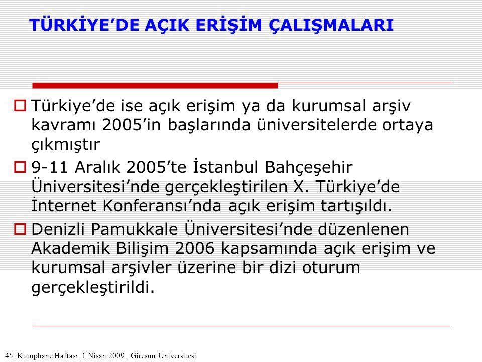 TÜRKİYE'DE AÇIK ERİŞİM ÇALIŞMALARI  Türkiye'de ise açık erişim ya da kurumsal arşiv kavramı 2005'in başlarında üniversitelerde ortaya çıkmıştır  9-1