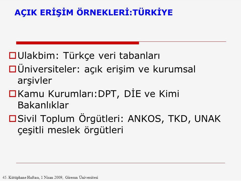 AÇIK ERİŞİM ÖRNEKLERİ:TÜRKİYE  Ulakbim: Türkçe veri tabanları  Üniversiteler: açık erişim ve kurumsal arşivler  Kamu Kurumları:DPT, DİE ve Kimi Bak