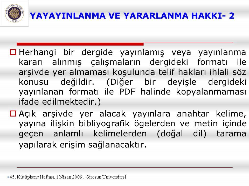 YAYAYINLANMA VE YARARLANMA HAKKI- 2  Herhangi bir dergide yayınlamış veya yayınlanma kararı alınmış çalışmaların dergideki formatı ile arşivde yer al