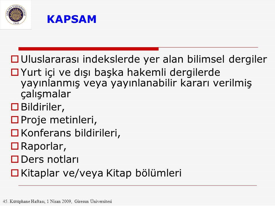 KAPSAM  Uluslararası indekslerde yer alan bilimsel dergiler  Yurt içi ve dışı başka hakemli dergilerde yayınlanmış veya yayınlanabilir kararı verilm
