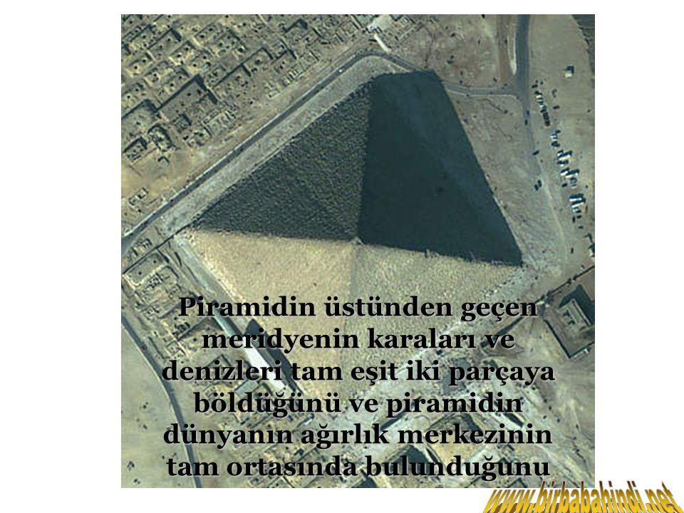 Piramidin üstünden geçen meridyenin karaları ve denizleri tam eşit iki parçaya böldüğünü ve piramidin dünyanın ağırlık merkezinin tam ortasında bulund