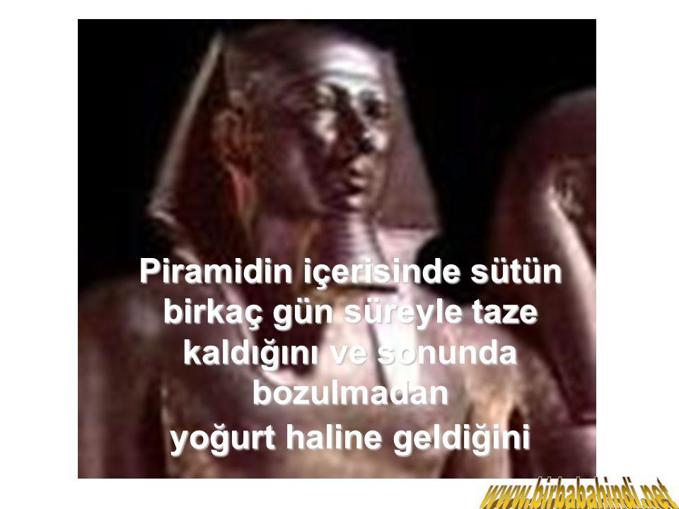 Piramidin içerisinde sütün birkaç gün süreyle taze kaldığını ve sonunda bozulmadan yoğurt haline geldiğini