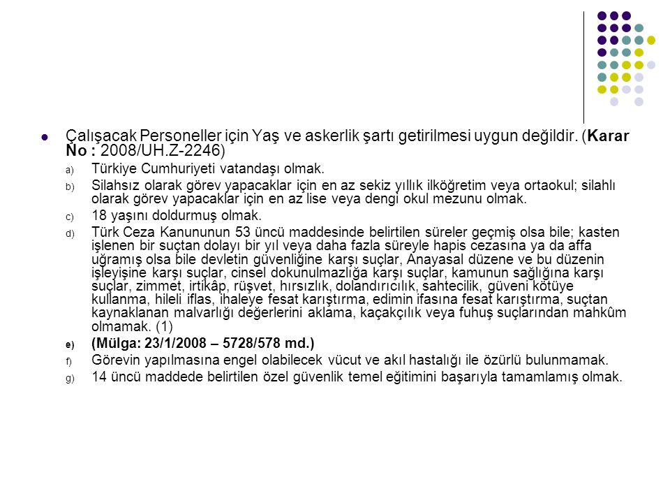 Çalışacak Personeller için Yaş ve askerlik şartı getirilmesi uygun değildir. (Karar No : 2008/UH.Z-2246) a) Türkiye Cumhuriyeti vatandaşı olmak. b) Si