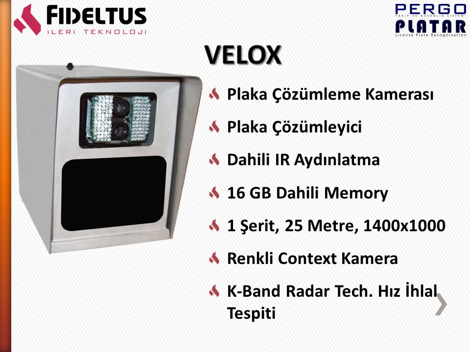 Plaka Çözümleme Kamerası Plaka Çözümleyici Dahili IR Aydınlatma 16 GB Dahili Memory 2 Şerit, 25 Metre, 1600x1200 Renkli Context Kamera Kırmızı ve Sarı ışık ihlal tespiti, delillendirme için ihlalden önce, ihlal sırasında ve ihlalden sonra renkli fotoğraf çekme özellliği 2 şerit hız tespiti için Loop Detector