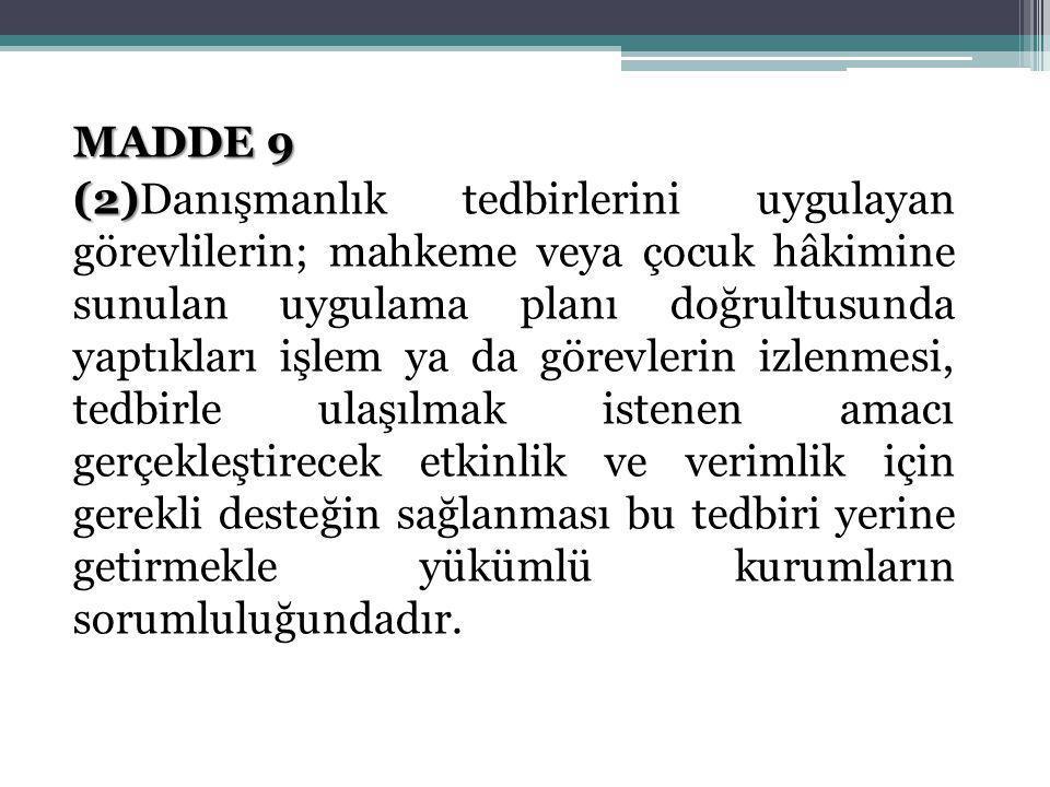 MADDE 9 (2) (2)Danışmanlık tedbirlerini uygulayan görevlilerin; mahkeme veya çocuk hâkimine sunulan uygulama planı doğrultusunda yaptıkları işlem ya d