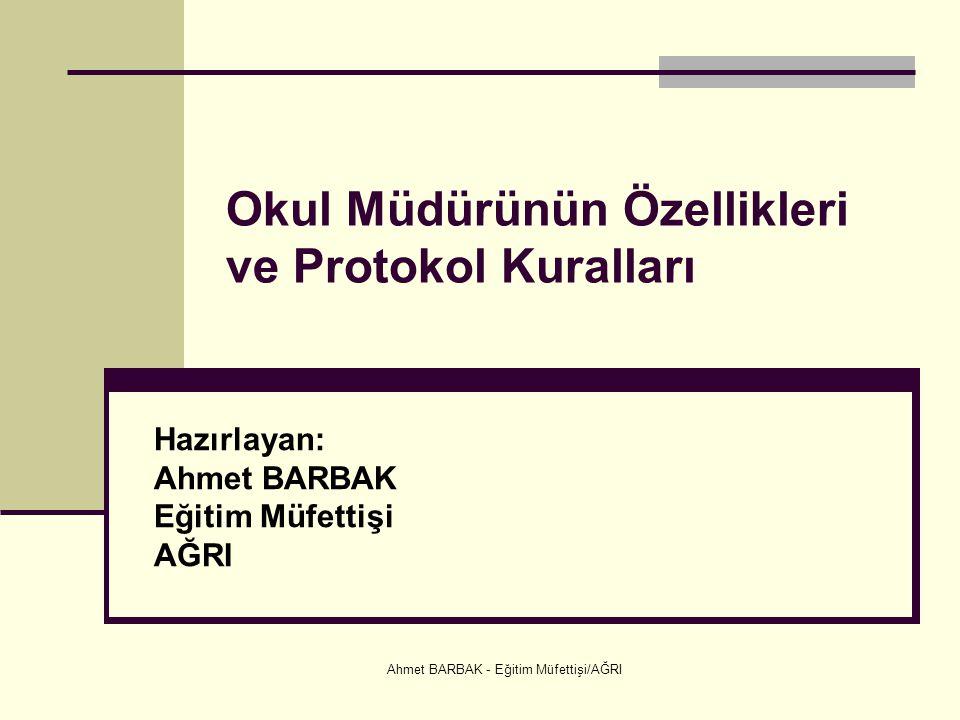 Ahmet BARBAK - Eğitim Müfettişi/AĞRI Okul Müdürünün Özellikleri ve Protokol Kuralları RESMİ YAZIŞMA PROTOKOLÜ VE PROTOKOL YAZILARI Resmî yazışmalarda en önemli protokol konusu kişi, birim ve kurumlar arasında arz/rica dır.