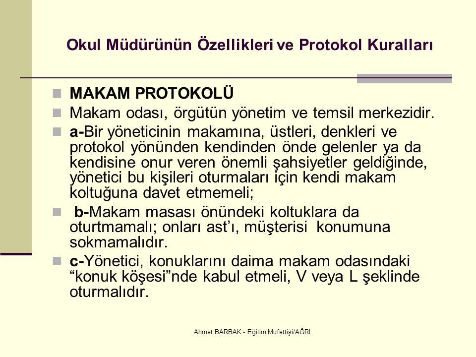 Ahmet BARBAK - Eğitim Müfettişi/AĞRI Okul Müdürünün Özellikleri ve Protokol Kuralları MAKAM PROTOKOLÜ Makam odası, örgütün yönetim ve temsil merkezidir.
