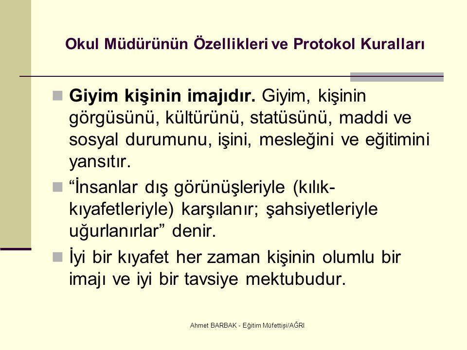 Ahmet BARBAK - Eğitim Müfettişi/AĞRI Okul Müdürünün Özellikleri ve Protokol Kuralları Giyim kişinin imajıdır.