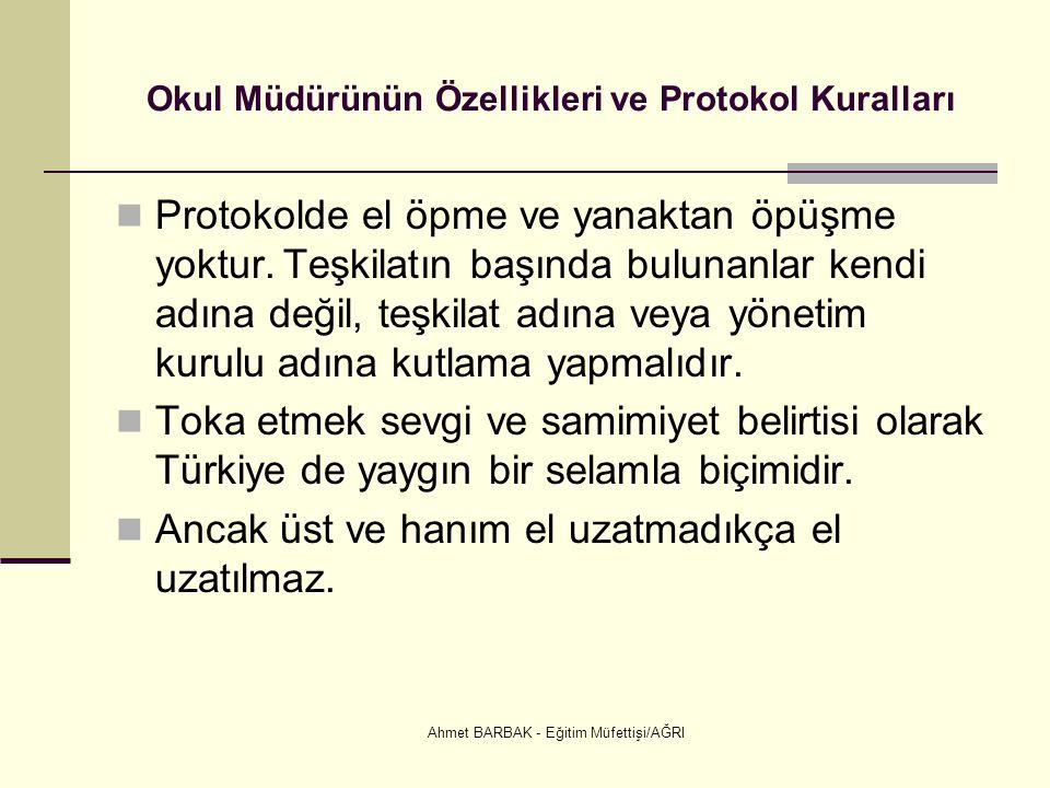Ahmet BARBAK - Eğitim Müfettişi/AĞRI Okul Müdürünün Özellikleri ve Protokol Kuralları Protokolde el öpme ve yanaktan öpüşme yoktur.
