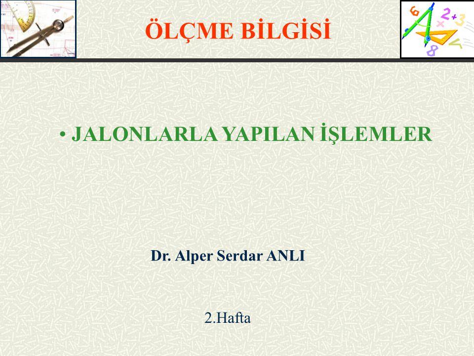 Dr. Alper Serdar ANLI 2.Hafta ÖLÇME BİLGİSİ JALONLARLA YAPILAN İŞLEMLER