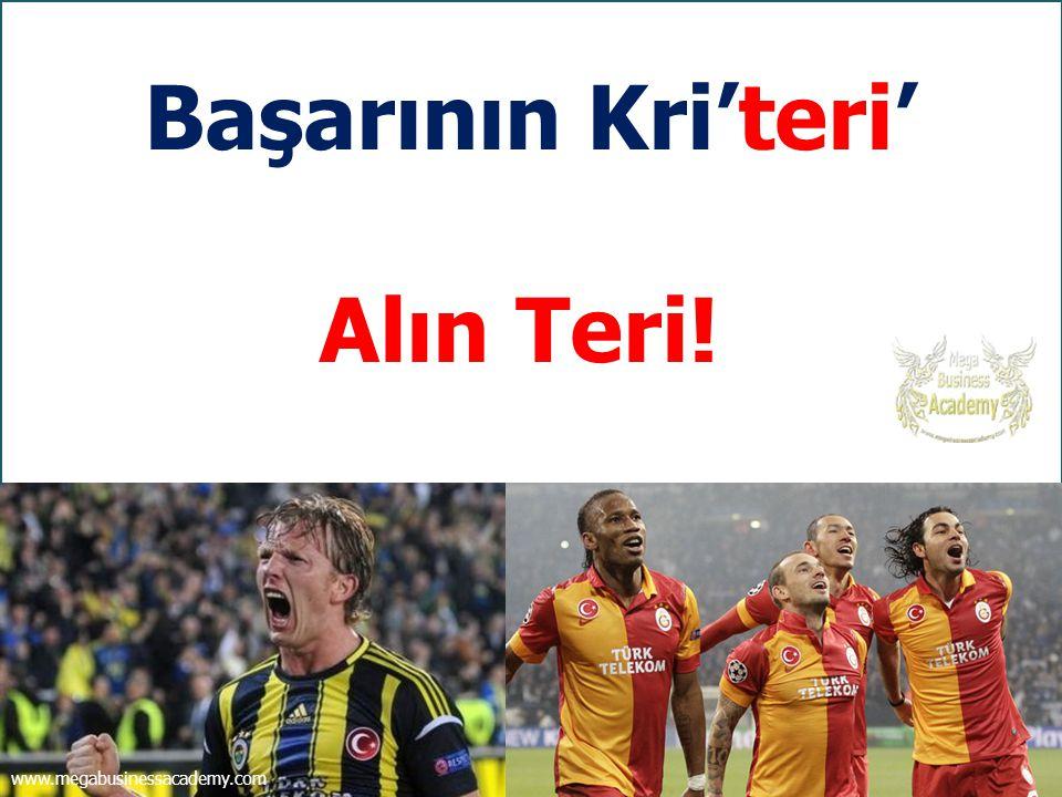 Başarının Kri'teri' Alın Teri! www.megabusinessacademy.com