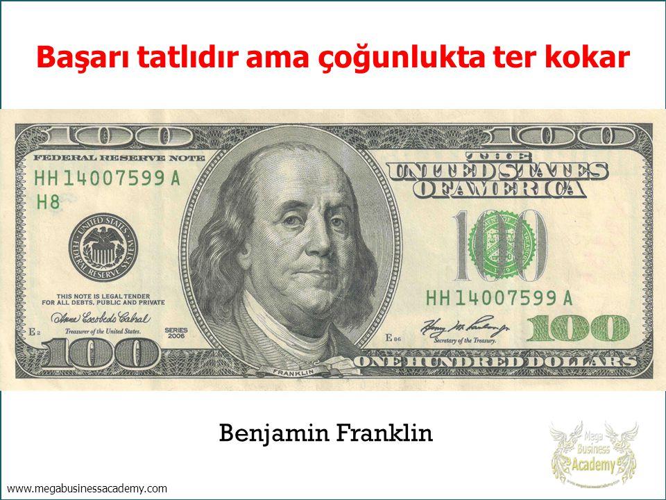 Başarı tatlıdır ama çoğunlukta ter kokar Benjamin Franklin www.megabusinessacademy.com