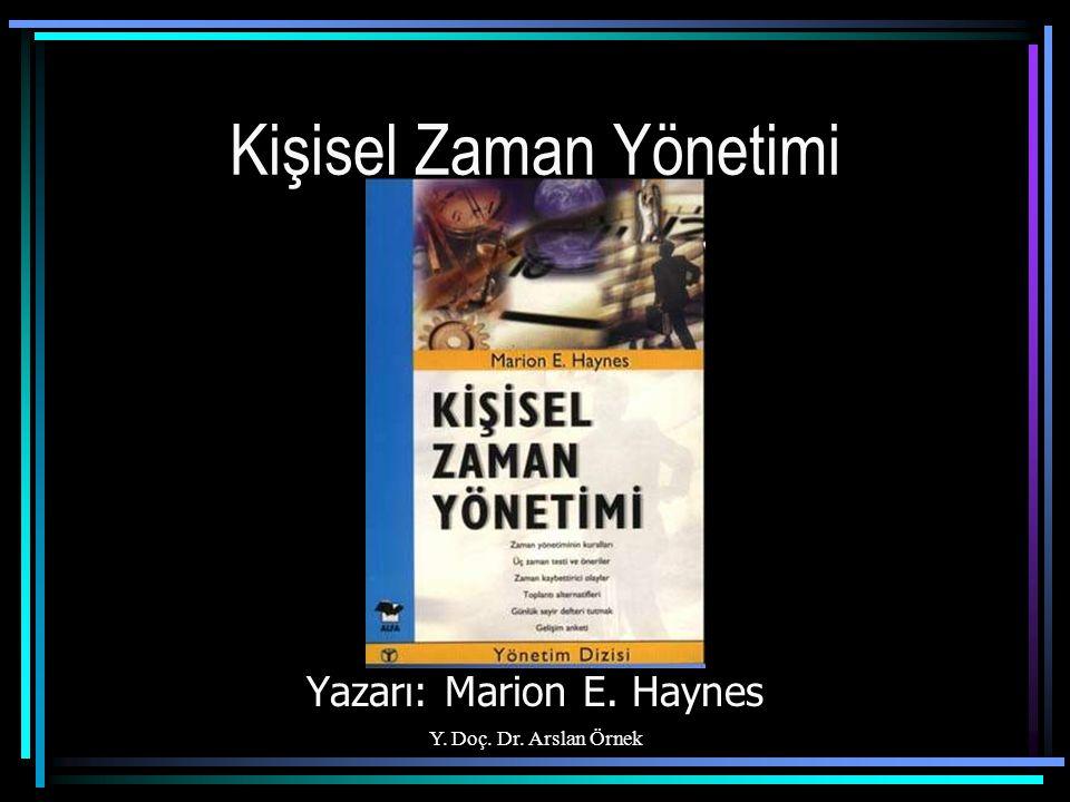 Y. Doç. Dr. Arslan Örnek Kişisel Zaman Yönetimi Yazarı: Marion E. Haynes