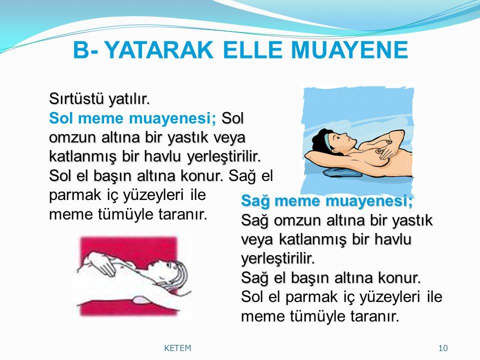 B- YATARAK ELLE MUAYENE KETEM10 Sırtüstü yatılır. Sol omzun altına bir yastık veya katlanmış bir havlu yerleştirilir. Sol meme muayenesi; Sol omzun al