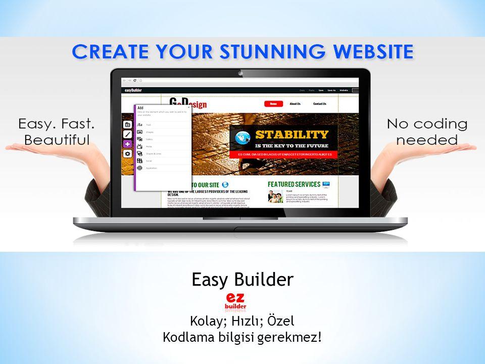 Easy Builder Kolay; Hızlı; Özel Kodlama bilgisi gerekmez!