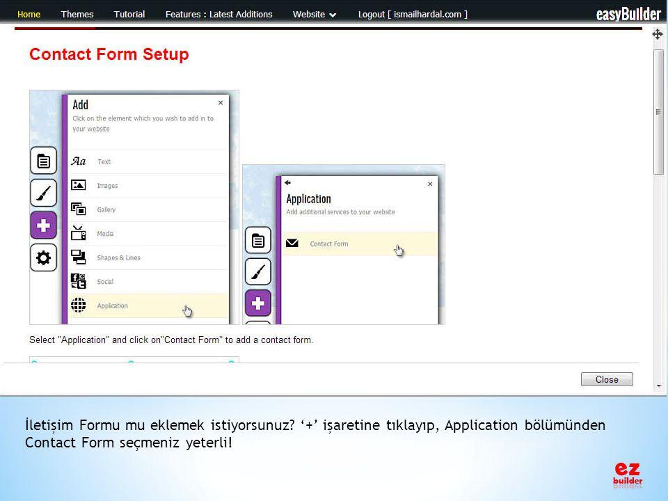 İletişim Formu mu eklemek istiyorsunuz? '+' işaretine tıklayıp, Application bölümünden Contact Form seçmeniz yeterli!