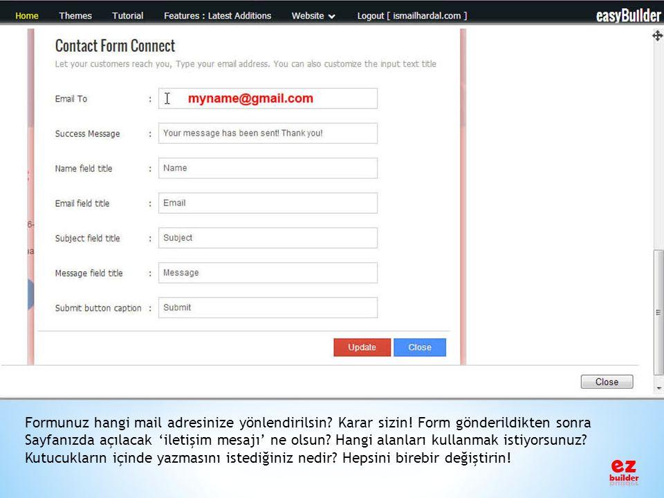 Formunuz hangi mail adresinize yönlendirilsin? Karar sizin! Form gönderildikten sonra Sayfanızda açılacak 'iletişim mesajı' ne olsun? Hangi alanları k