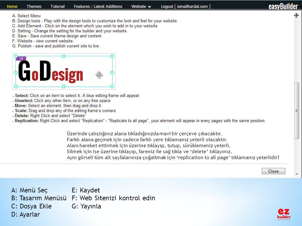 A: Menü SeçE: Kaydet B: Tasarım MenüsüF: Web Sitenizi kontrol edin C: Dosya EkleG: Yayınla D: Ayarlar Üzerinde çalıştığınız alana tıkladığınızda mavi