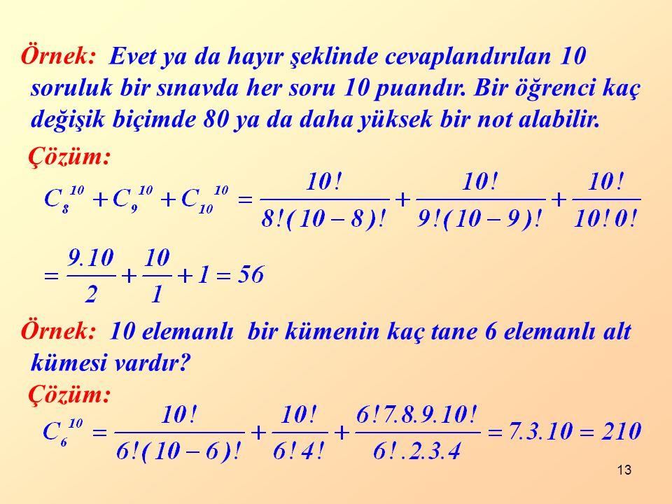 13 Örnek: Çözüm: Evet ya da hayır şeklinde cevaplandırılan 10 soruluk bir sınavda her soru 10 puandır. Bir öğrenci kaç değişik biçimde 80 ya da daha y