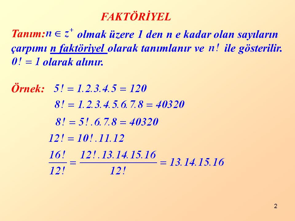 2 FAKTÖRİYEL Tanım: olmak üzere 1 den n e kadar olan sayıların çarpımı n faktöriyel olarak tanımlanır ve ile gösterilir. olarak alınır. Örnek: