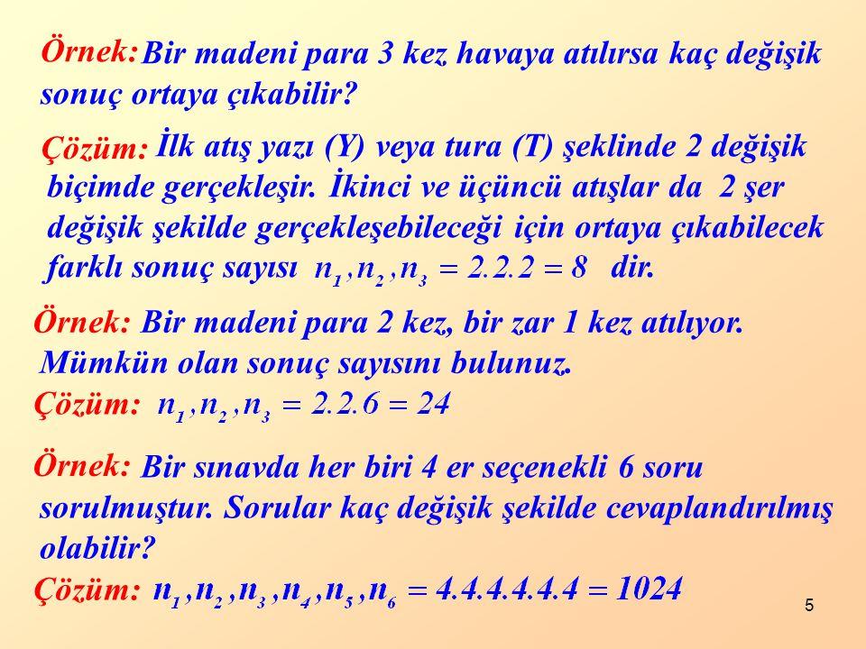 5 Örnek: Bir madeni para 3 kez havaya atılırsa kaç değişik sonuç ortaya çıkabilir? Çözüm: İlk atış yazı (Y) veya tura (T) şeklinde 2 değişik biçimde g