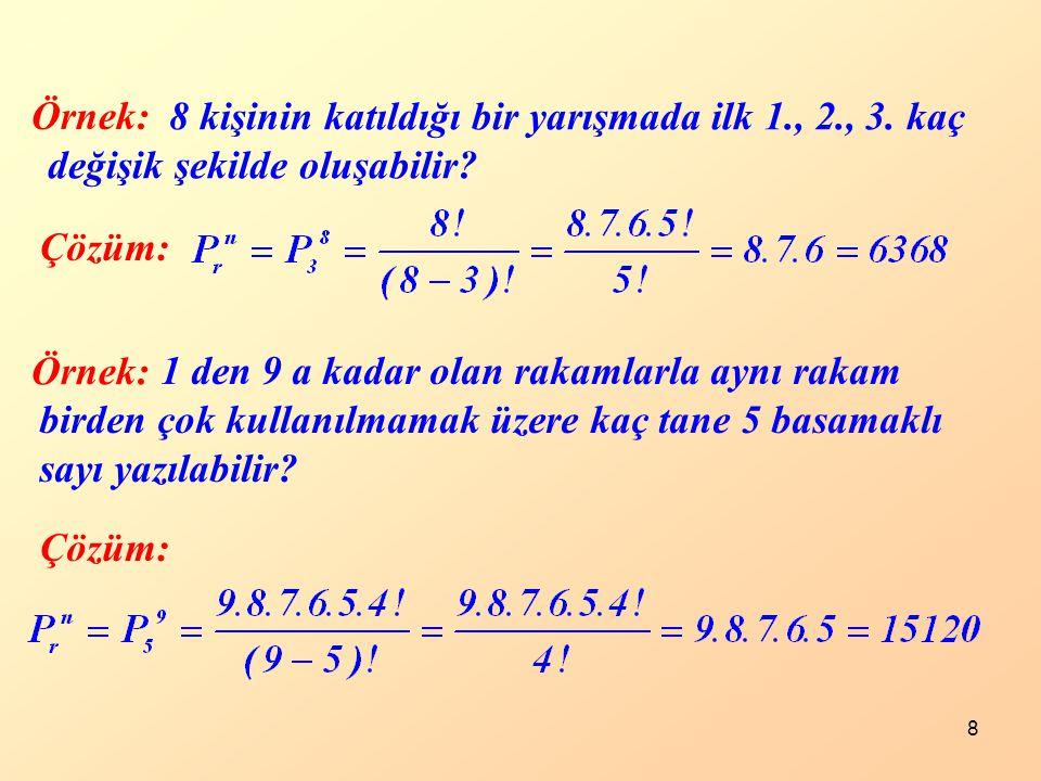 8 Örnek: Çözüm: 8 kişinin katıldığı bir yarışmada ilk 1., 2., 3. kaç değişik şekilde oluşabilir? Örnek: Çözüm: 1 den 9 a kadar olan rakamlarla aynı ra