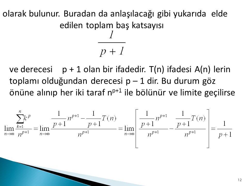 olarak bulunur. Buradan da anlaşılacağı gibi yukarıda elde edilen toplam baş katsayısı ve derecesi p + 1 olan bir ifadedir. T(n) ifadesi A(n) lerin to