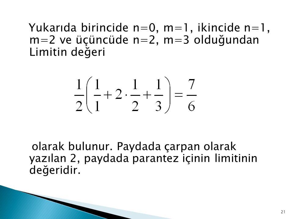 Yukarıda birincide n=0, m=1, ikincide n=1, m=2 ve üçüncüde n=2, m=3 olduğundan Limitin değeri olarak bulunur. Paydada çarpan olarak yazılan 2, paydada
