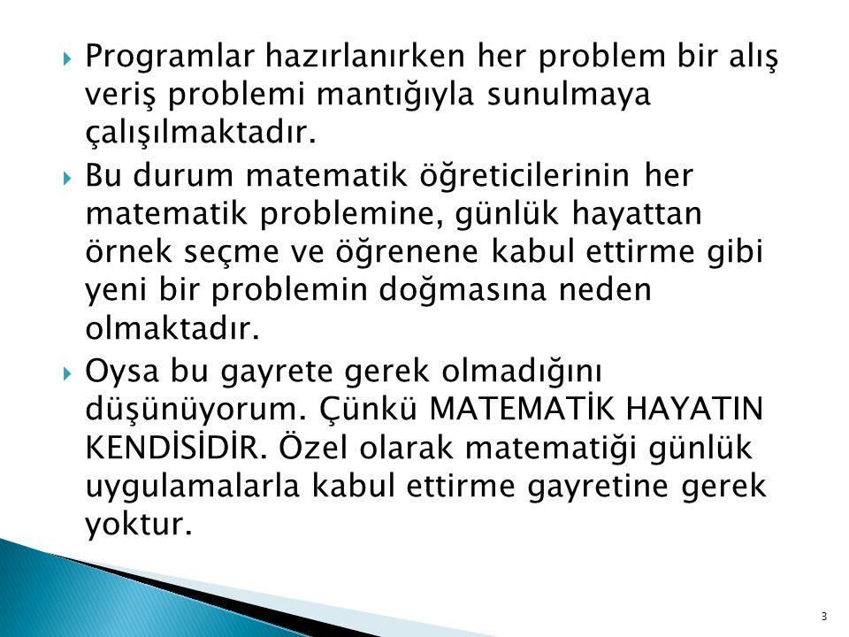  Programlar hazırlanırken her problem bir alış veriş problemi mantığıyla sunulmaya çalışılmaktadır.  Bu durum matematik öğreticilerinin her matemati