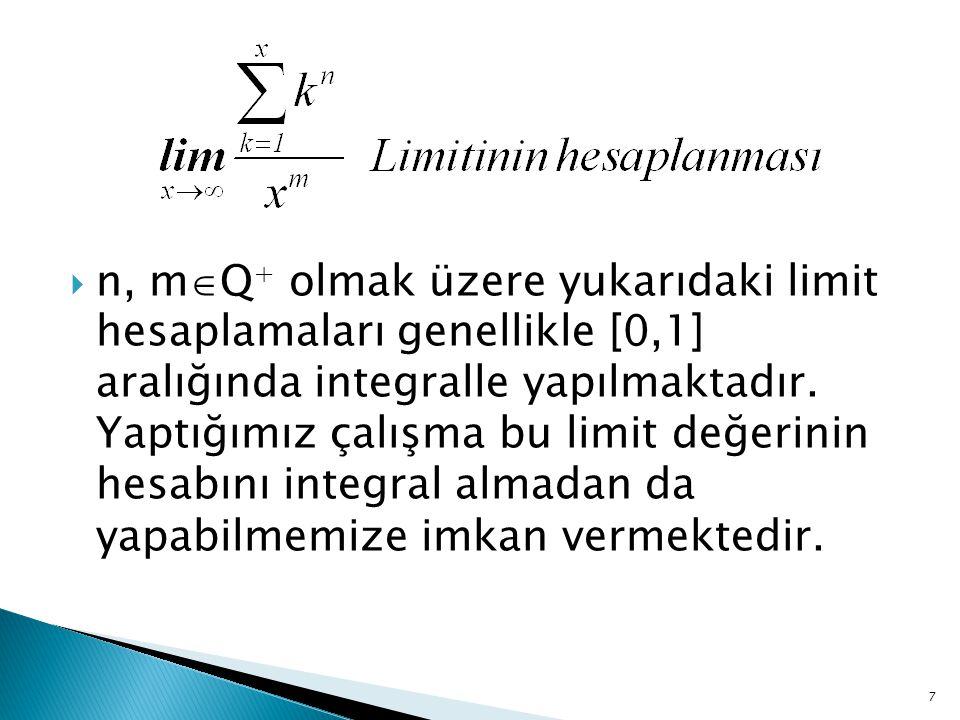  n, m  Q + olmak üzere yukarıdaki limit hesaplamaları genellikle [0,1] aralığında integralle yapılmaktadır. Yaptığımız çalışma bu limit değerinin he