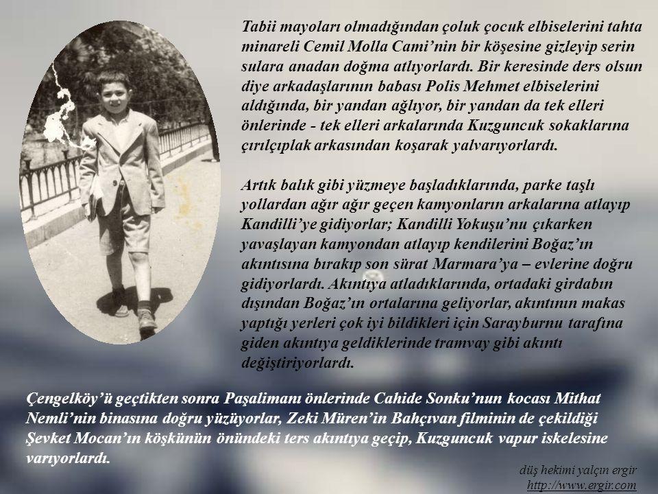 düş hekimi yalçın ergir http://www.ergir.com Önce küçücük kardeşi Yıldız ve annesiyle Çengelköy Bakırcılar Sokak'taki büyükannenin evinde kaldılar, da