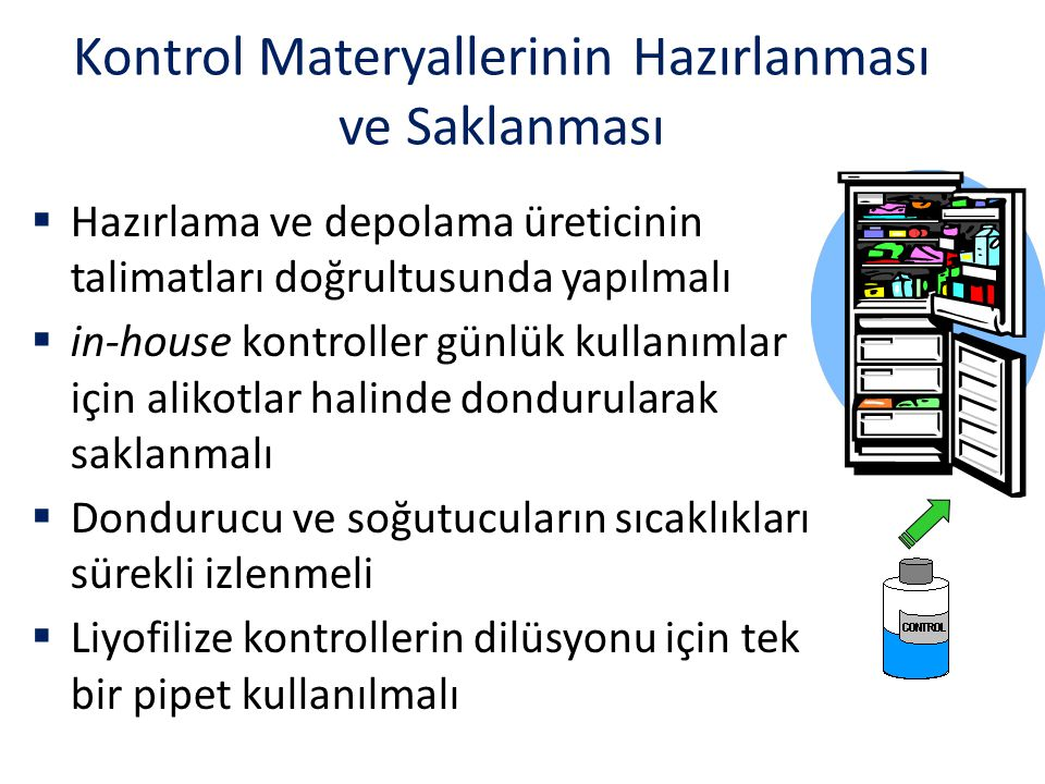 Kontrol Materyallerinin Hazırlanması ve Saklanması  Hazırlama ve depolama üreticinin talimatları doğrultusunda yapılmalı  in-house kontroller günlük
