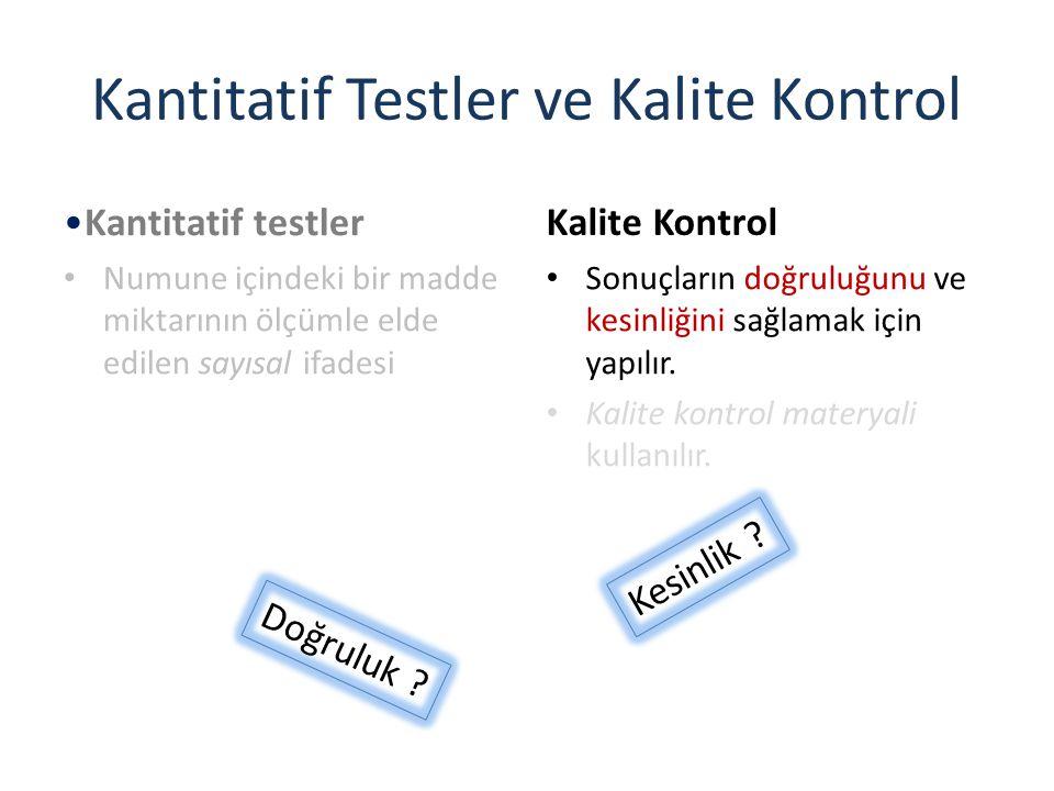 Kantitatif Testler ve Kalite Kontrol Kantitatif testler Numune içindeki bir madde miktarının ölçümle elde edilen sayısal ifadesi Kalite Kontrol Sonuçl