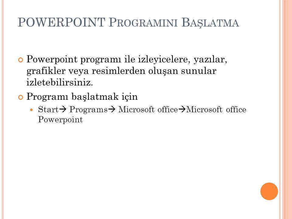 POWERPOINT P ROGRAMINI B AŞLATMA Powerpoint programı ile izleyicelere, yazılar, grafikler veya resimlerden oluşan sunular izletebilirsiniz. Programı b