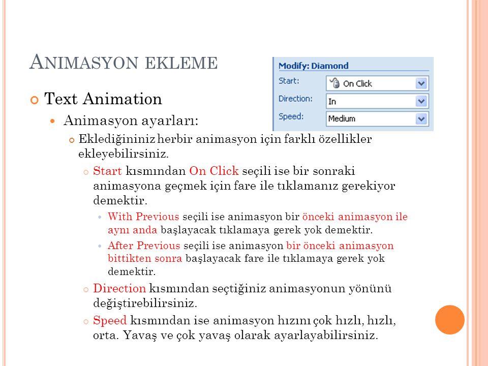 A NIMASYON EKLEME Text Animation Animasyon ayarları: Eklediğininiz herbir animasyon için farklı özellikler ekleyebilirsiniz. Start kısmından On Click