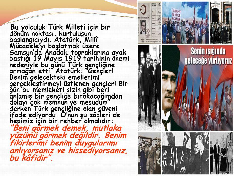 Bu yolculuk Türk Milleti için bir dönüm noktası, kurtuluşun başlangıcıydı. Atatürk, Millî Mücadele'yi başlatmak üzere Samsun'da Anadolu topraklarına a