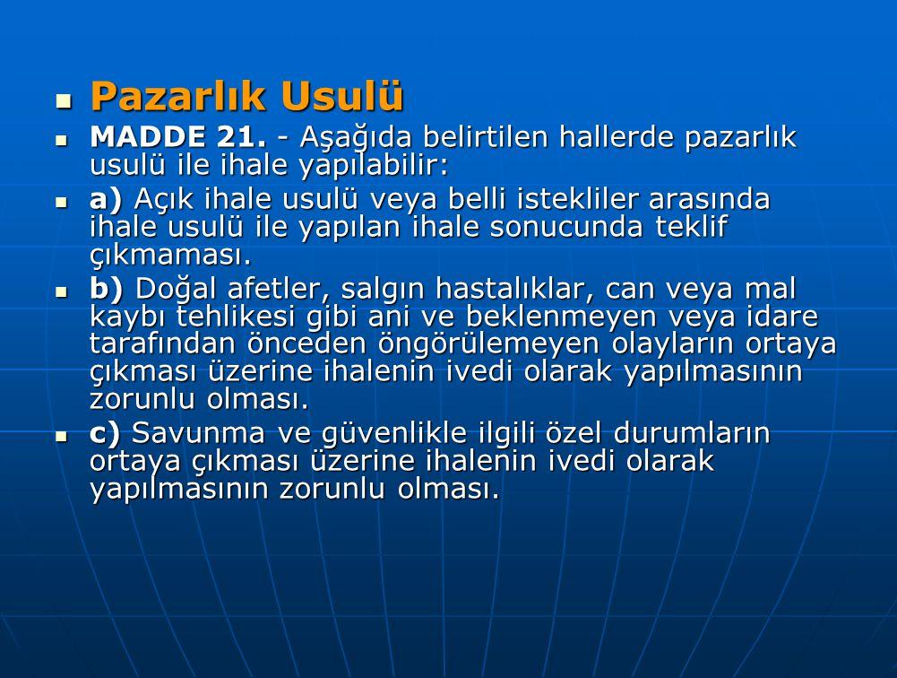 Pazarlık Usulü Pazarlık Usulü MADDE 21. - Aşağıda belirtilen hallerde pazarlık usulü ile ihale yapılabilir: MADDE 21. - Aşağıda belirtilen hallerde pa