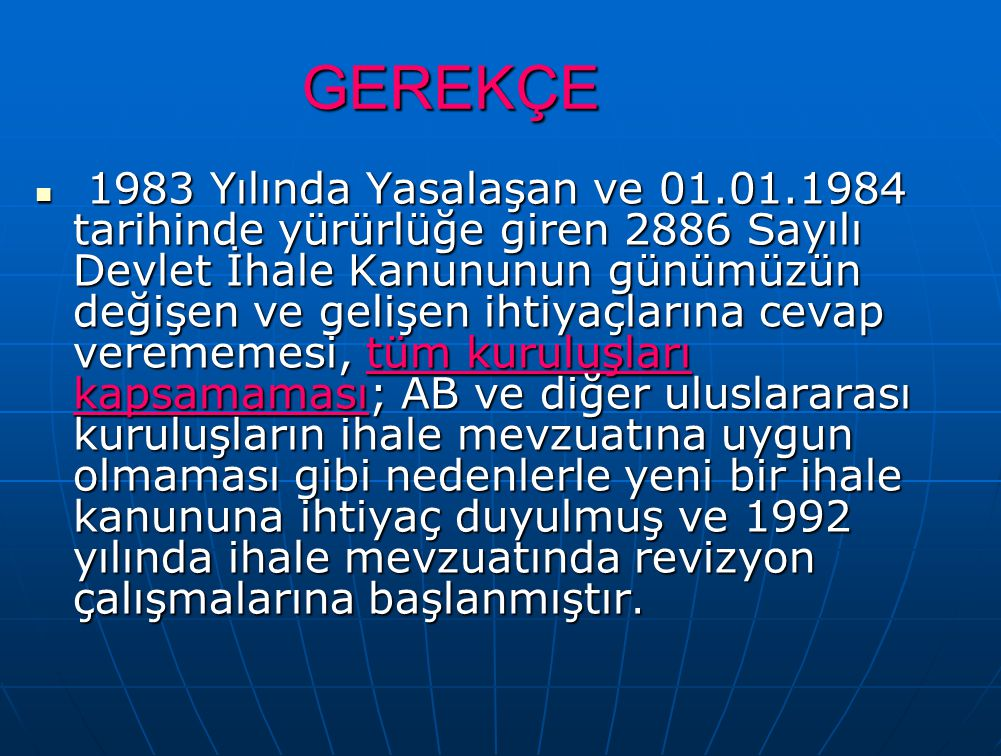 GEREKÇE 1983 Yılında Yasalaşan ve 01.01.1984 tarihinde yürürlüğe giren 2886 Sayılı Devlet İhale Kanununun günümüzün değişen ve gelişen ihtiyaçlarına c