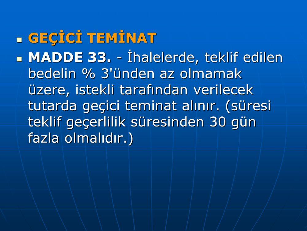 GEÇİCİ TEMİNAT GEÇİCİ TEMİNAT MADDE 33. - İhalelerde, teklif edilen bedelin % 3'ünden az olmamak üzere, istekli tarafından verilecek tutarda geçici te