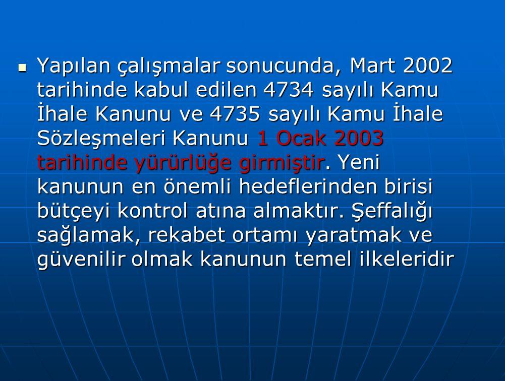 Yapılan çalışmalar sonucunda, Mart 2002 tarihinde kabul edilen 4734 sayılı Kamu İhale Kanunu ve 4735 sayılı Kamu İhale Sözleşmeleri Kanunu 1 Ocak 2003