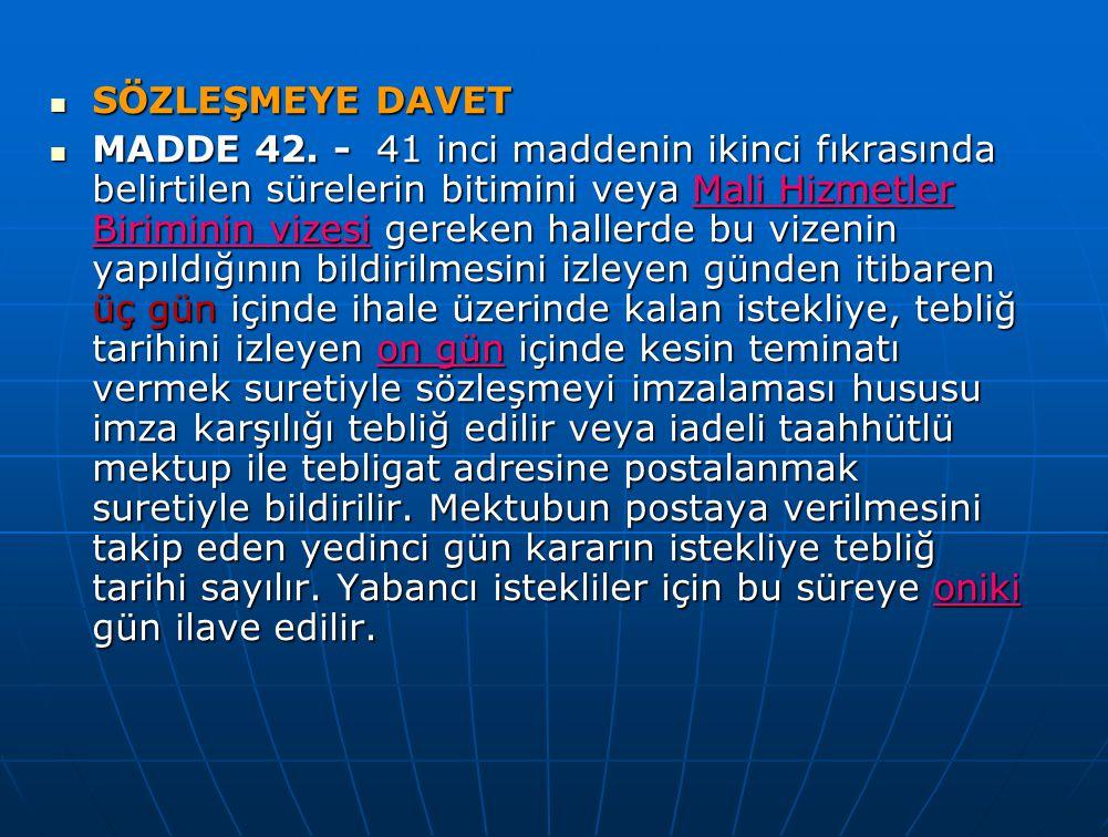 SÖZLEŞMEYE DAVET SÖZLEŞMEYE DAVET MADDE 42. - 41 inci maddenin ikinci fıkrasında belirtilen sürelerin bitimini veya Mali Hizmetler Biriminin vizesi ge